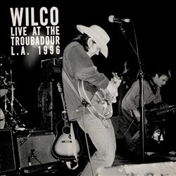 """Wilco """"Live at the Troubadour""""   The repertoire includes songs from their debut and sophomore albums A.M. and Being There, as well as songs from their Uncle Tupelo days."""