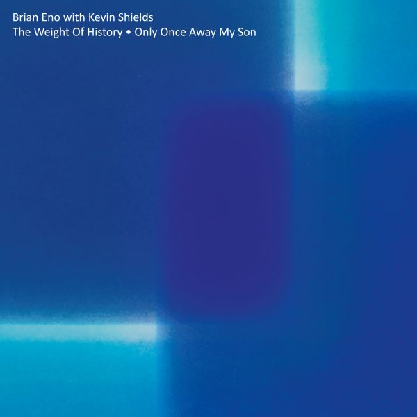 """Brian Eno with Kevin Shields """"The Weight   The Weight Of History / Only Once Away My Son"""""""