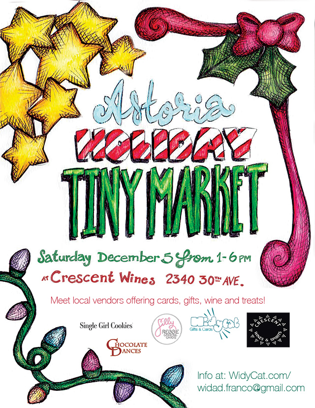 The Astoria Holiday Tiny Market is coming to Crescent Wines & Spirits in Astoria this Saturday 12/5 from 1-6 PM!  This craft market has been curated with five local Queens-based vendors to be a one-stop-shop for holiday gifts and parties covering treats, cards, gifts and wines.   The vendors:   Chocolate Dances (dancers making artisanal chocolate)  Silly Reggie (greeting card designer with funny cards)  Single Girl Cookies (yummy chocolate chip cookies and tons of kindness)  WidyCat (greeting cards, calendars and handmade gifts)  Crescent Wines (great wine selection)  These are some great Queens vendors – keep the local love going even after Small Business Saturday!   Crescent Wines - 20-40 30th. Ave @ Crescent Street