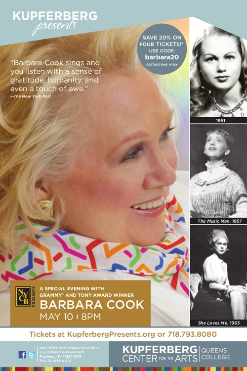 Broadway fans: Tony Award winner Barbara Cook is coming to Kupferberg Center for the Arts at Queens College! Saturday, May 10, 2014 8:00 pm http://kupferbergcenter.org/events/barbara-cook/ Buy 4 tickets now and use special code barbara20 to get 20% off (prices start at $45/ticket)!