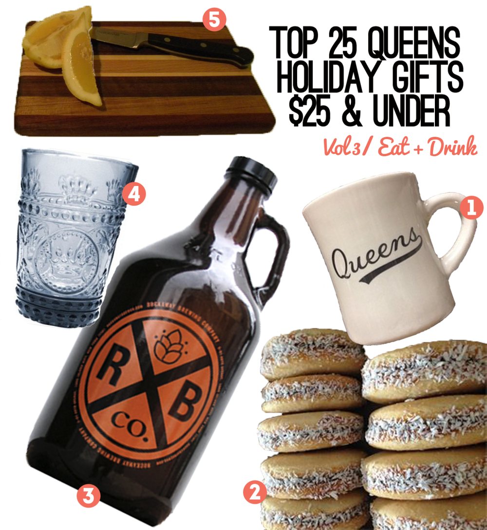 Our favorite gifts for your favorite food & drink-savvy people! Native Roasters Queens Diner Mug - $12 Buy at the Queens County Market this Sunday, Dec. 15th 1-5pm at Singlecut Beersmiths in Astoria (map). Buenos Angies Argentinian Alfajores- $12 for holiday tin of 4 coconut alfajores.  Buy at the Queens County Market this Sunday, Dec. 15th 1-5pm at Singlecut Beersmiths in Astoria (map). Rockaway Brewing Co. Growler - $23 for beer and 64 oz. glass growler.  Buy at the Rockaway Brewing Company in LIC Friday-Sunday (map). Louis Hi-Ball Glass - $10/each from LIC: living.  Stop in today, December 14th for 15% off storewide (map). Cheese Board/Cutting Board - $26 from The Cutting Board Project.  Ok, so it's $1 over $25 but it's definitely worth it for the hand-crafted cutting boards from the makers of the Urban City Bike Shelves.  Buy online or find their goods at the Lockwood Shop in Astoria (map).