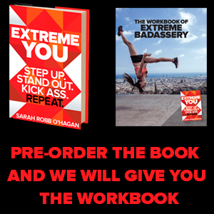 Sarah's Book ExtremeYOU will be published by Harper Collins on April 4, 2017. Pre-ORder your copy today and get the Workbook of Extreme badassery.
