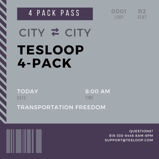4 Pack Benefits One Tesloop code that you can use four times Usable on any route Transferrable to friends and family One seat only Expires after 6 months You may not apply codes to Tesloop that already booked
