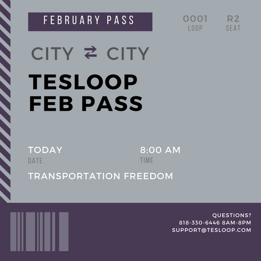 """WHAT YOU GET? A unique Tesloop Pass that you can use an unlimited amount for 1 calendar month. Non-transferrable to friends and family Free """"24 hr companion"""" passes (limited time only) One gift pass per month Usable on any route One seat only"""