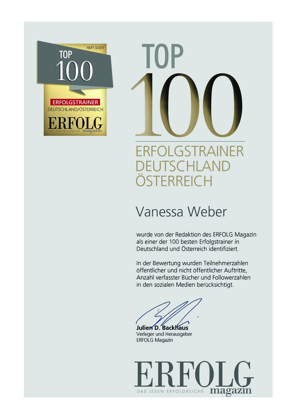 - Die Redaktion vom ERFOLG Magazin hat die 100 besten Erfolgstrainer in Deutschland und Österreich ausfindig gemacht. Vanessa Weber wurde in der Ausgabe 3/2017 in die TOP 100 der Erfolgstrainer aus Deutschland und Österreich aufgenommen.