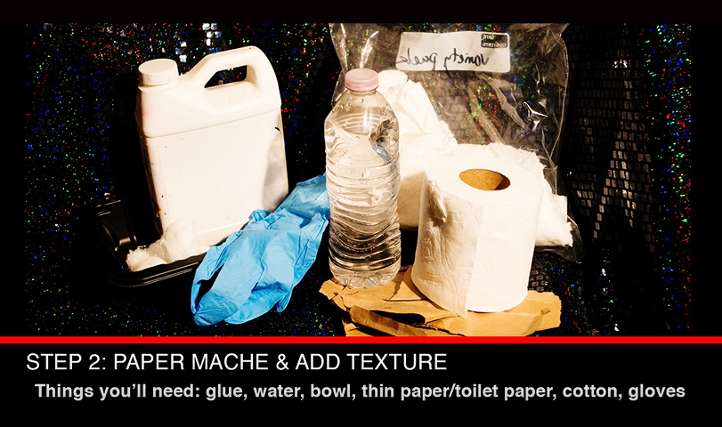 "It's time to paper mache and add texture! Mix your glue concoction whether it's flour and water or glue with water & start wetting the paper! I love using cotton and toilet paper for I feel they help create great malleable skin textures. I recommend prepping your cotton and toilet paper pieces in advance to save you time and trouble while working on your prop. Add as many layers as you feel necessary to make for a smooth base. About 3 layers worked for me.      Once you have a nice base to work with, start adding the ""suction cups!"" You don't have to be literal with an octopus like creature, but think about a type of texture you might like to add to make your prop unique! I'm going with creating circular alternating patterns for the underside of the tentacle.      You can sculpt areas using the latex and toilet paper/cotton to define areas that you want to build up and give a specific shape to. The more detailed the ""suction cups"" the more exaggerated and deep they will need to be.      Tip: To prep the cotton balls, simply stick your finger through the center and pull the protruding end out. Keep pulling gently until it unravels completely. This will give you a nice long piece to work with that is more manageable than a ball of cotton. Twist some toilet paper in strands to save time with creating rings for the suction cups.      Gently apply the cotton and pull it in desired directions for gnarly effects. You can wrap pieces around your fingers if you want circular pieces to work with. The more drenched with glue the more malleable! Go nuts! Get messy, have fun!      Secure placement with glue. Smooth out rough looking areas while they are wet using your fingers.      Allow to dry before moving forward."
