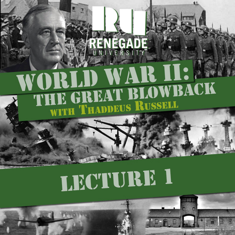 World War II:The Great Blowback (Video Lectures - 3.5 hours) - with Thaddeus Russell$19Course Description