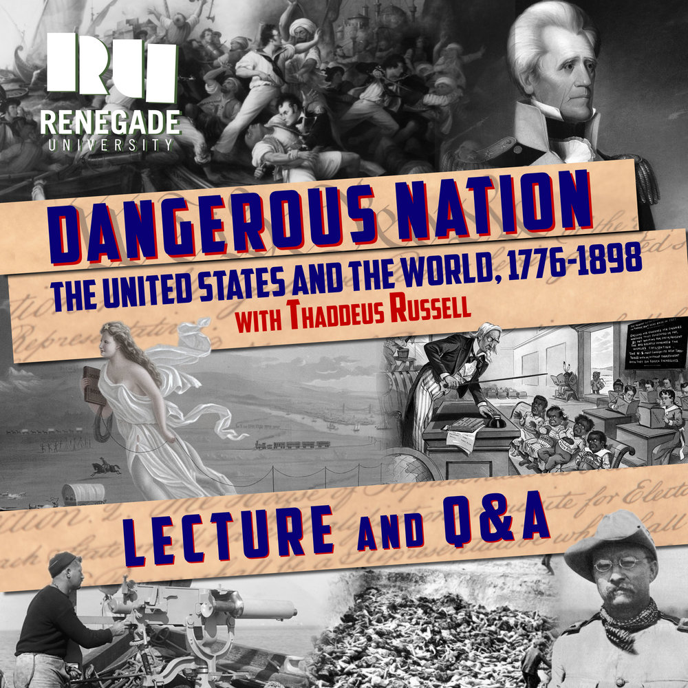 Dangerous Nation:The U.S. & The World, 1776-1898 (Video Lecture - 4.5 hours) - with Thaddeus Russell$19Course Description