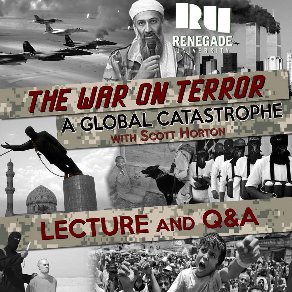 The War on Terror: A Global Catastrophe (Video Lecture 4.5 hours) - with Scott Horton$19Course Description