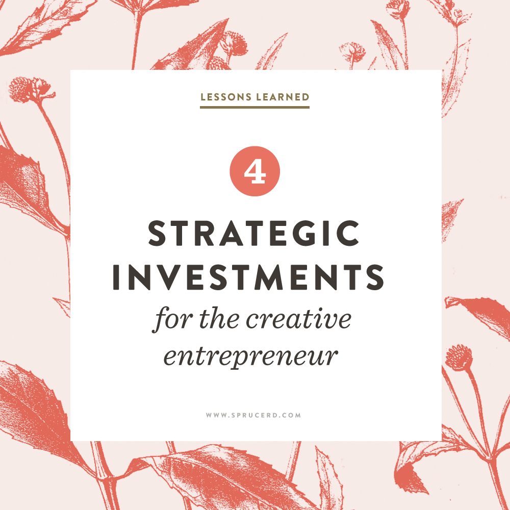 Strategic Investments for the Creative Entrepreneur | Spruce Rd. #smallbiz #freelance #creativeentrepreneur