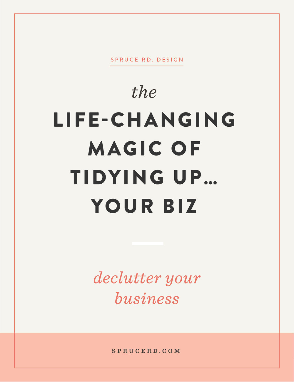 The life-changing magic of tidying up… your biz | Spruce Rd. | I'm here, but I want to be there. Chasing the next great idea. Filling my life with hustle, busyness and I'll be honest, stress. I'm taking a step back and decluttering my biz.