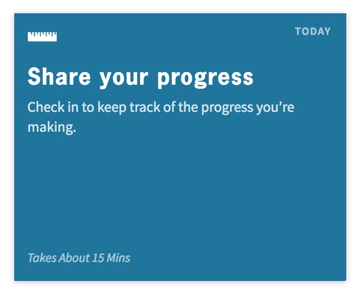 Every few weeks you'll be reminded to track and log your progress.