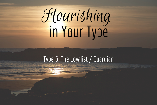 Flourishing in Your Type 6: The Loyalist / Guardian - Recording of webinar on 8-12-18.