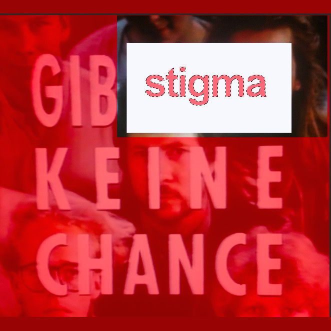 GIB STIGMA KEINE CHANCE, sticker, 2016