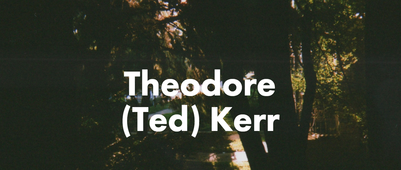 Theodore (ted) Kerr