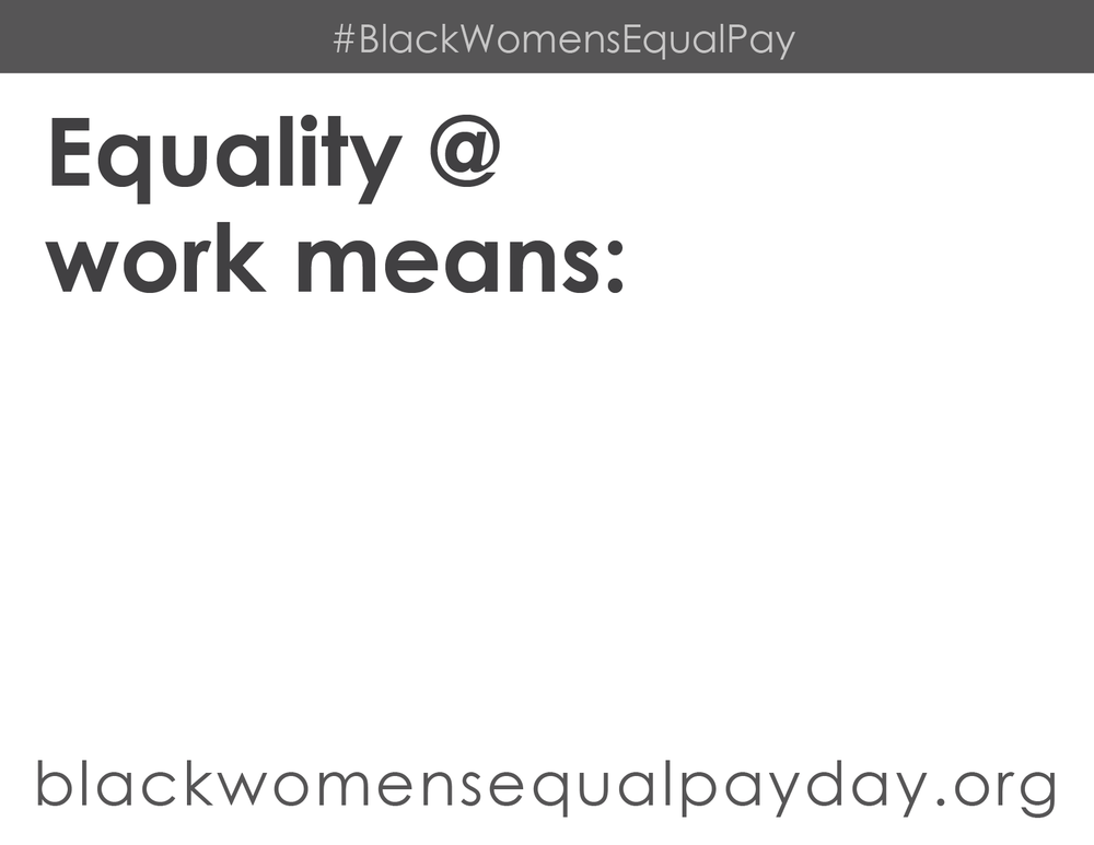 RT On 7/31 #BlackWomensEqualPay Day at 2-3 pm ET, shout what equality @ work means to you & print, complete & share a selfie w this sign.