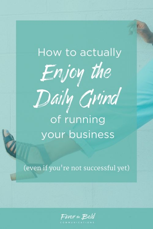 How to actually enjoy the daily grind of being an entrepreneur