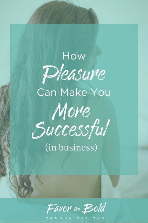How pleasure can make you more successful