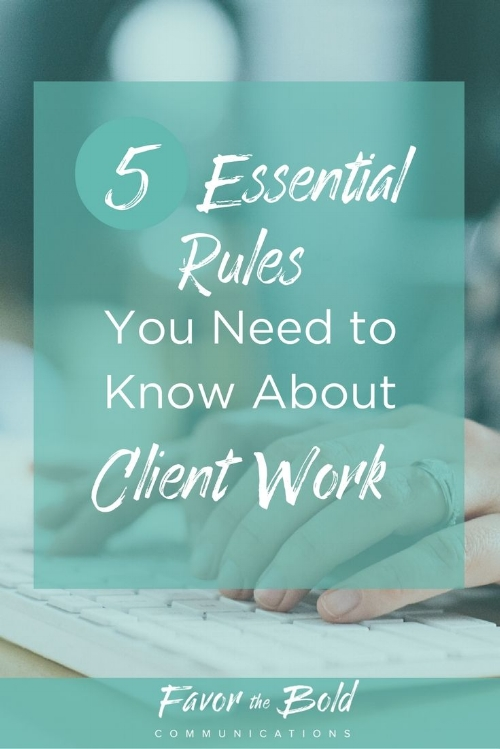 5 Essential Rules You Need To Know About Client Work -- Communications, Business and Life Advice from Favor the Bold Communications