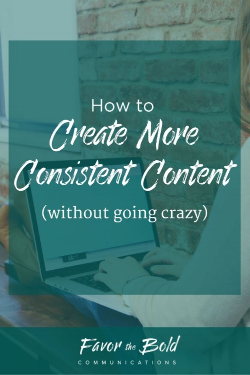 How to create more consistent content (without going crazy)-- Communication, Business, Productivity & Life Hacks for Creative Entrepreneurs from Favor the Bold Communications