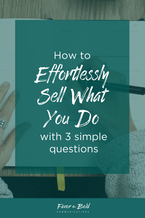 How to effortlessly sell what you do with 3 simple questions