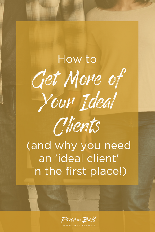 How to get more of your ideal clients (and why you need an 'ideal client' in the first place!)