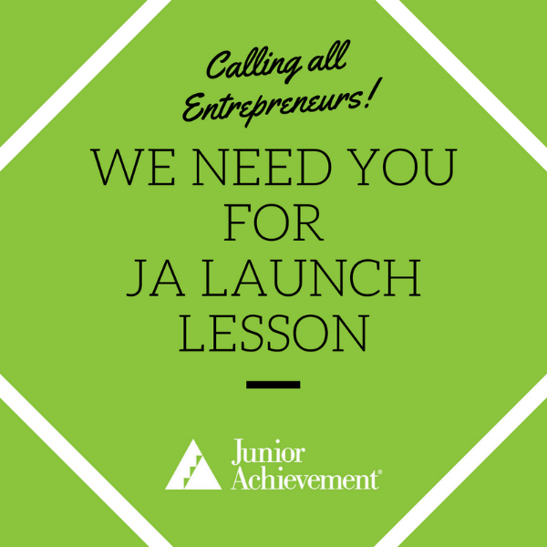 - JA Launch Lesson SpeakerVarious Schools throughout NovemberAre you an entrepreneur looking for another way to get involved? Try a JA Launch Lesson. During this 1-hour program you get the opportunity to share your entrepreneurial story and inspire students to start a business and begin their entrepreneurial journey. To learn more click HERE.