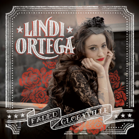 "LINDI ORTEGA ""FADED GLORYVILLE"""