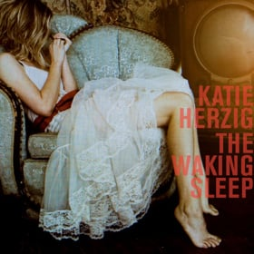 "KATIE HERZIG ""THE WAKING SLEEP"""