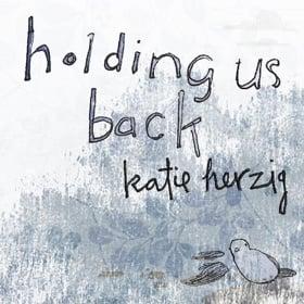 """KATIE HERZIG """"HOLDING US BACK"""""""