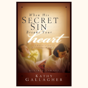 When His Secret Sin Breaks Your Heart by Kathy Gallagher