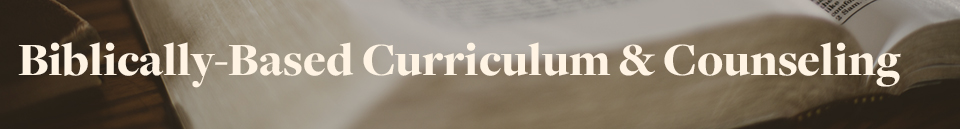 Biblically based curriculum and counseling.