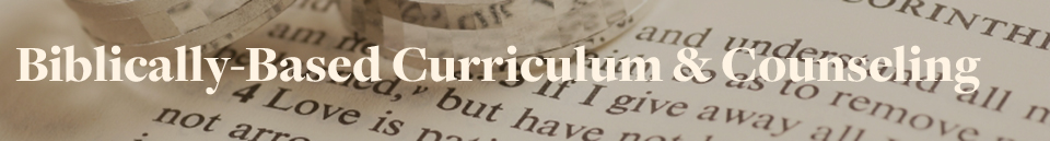 Biblically based Curriculum and Counseling