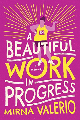 4) A Beautiful Work in Progress - by Mirna ValerioThis author lives by the acronym DNQ: Did Not Quit! It's the true story of an ultra marathon runner that will totally surprise and delight you, plus inspire you to not quit. I LOVED this one.