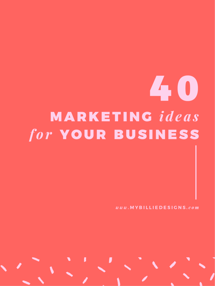 40 Marketing Ideas For Your Business — My Billie Designs ...