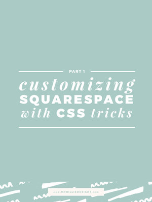 Customize Your Squarespace Site with Simple CSS Tricks: Part 1