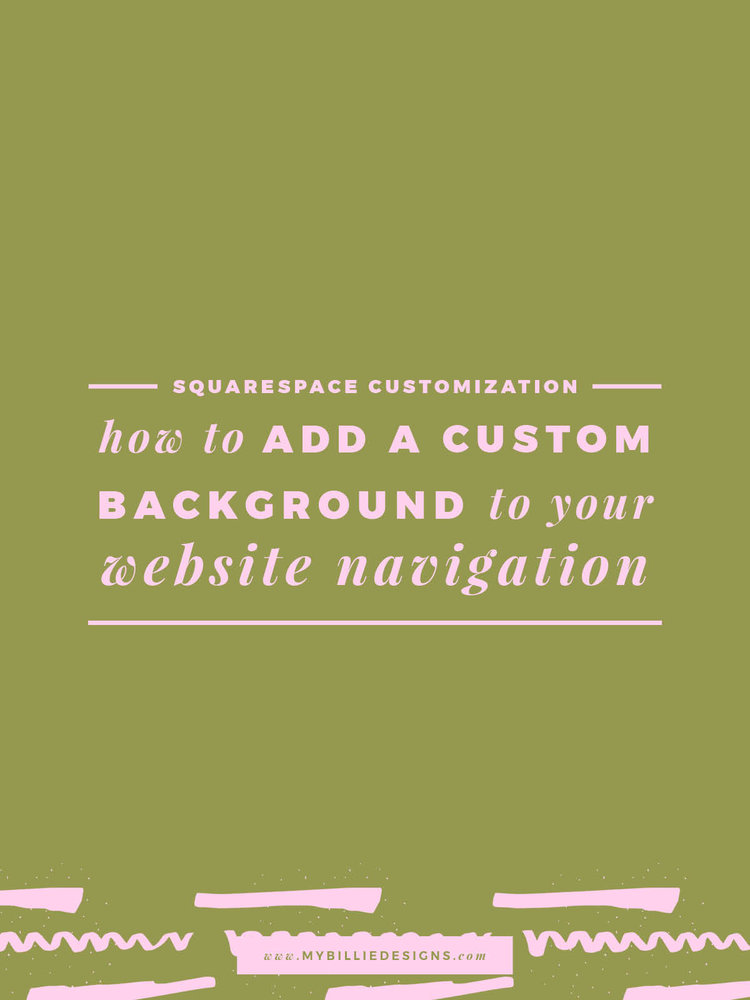 Squarespace Customization: How To Add A Custom Background To Your Site Navigation
