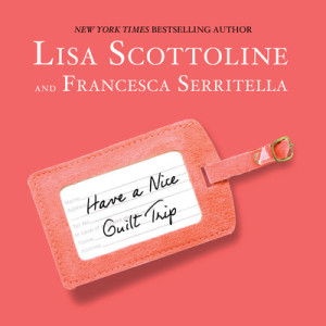 Have a Nice Guilt Trip by Lisa Scottoline