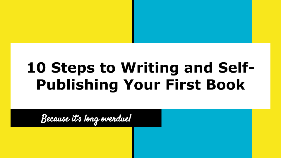 Copy of 10 Steps to Writing and Self-Publishing Your First Book Webinar COPY.png