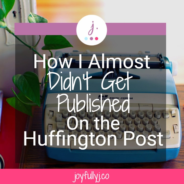 how I almost didn't get published on the Huffington Post