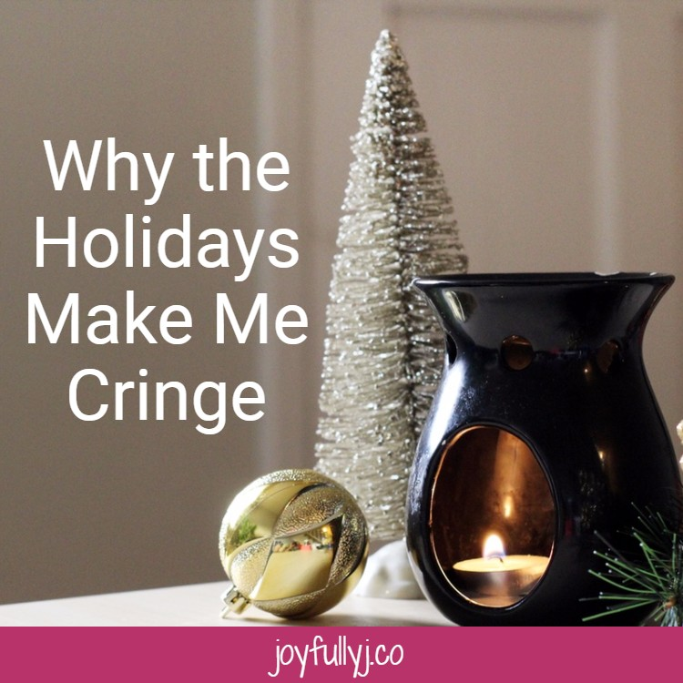 Why the holidays make me cringe