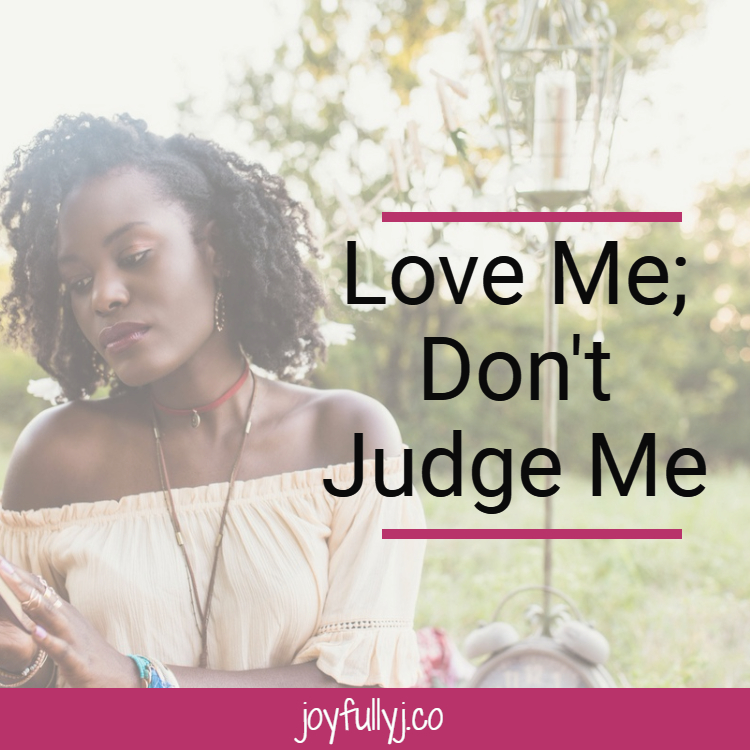 Have you ever feared being judged for who you are or for who you want to be? No one wants to be rejected. All we want is to be loved. How do you handle being judged by those closest to you?