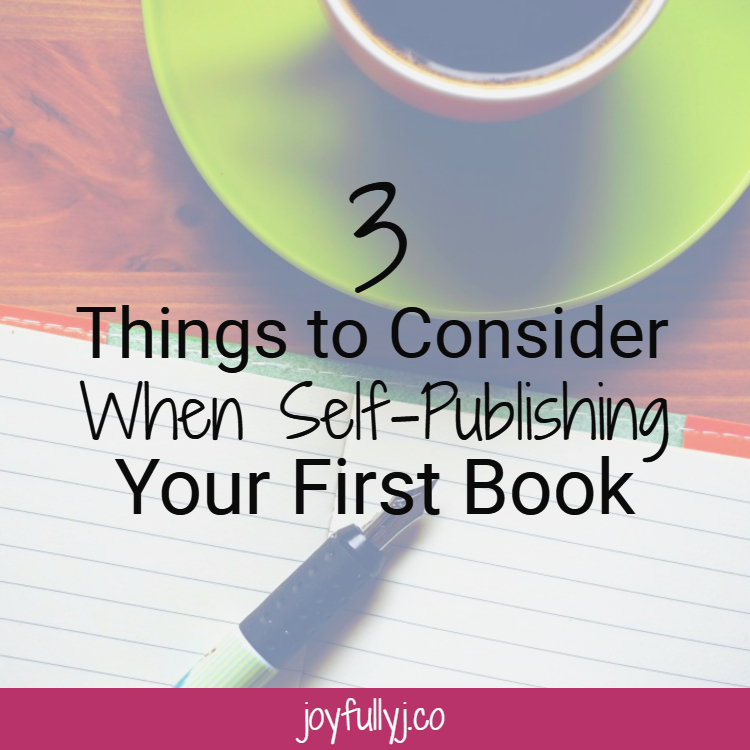 3 Things to Consider to When Self-Publishing Your First Book