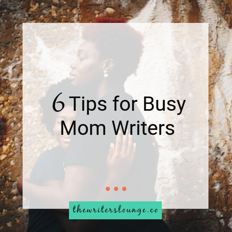 6 tips for busy mom writers.png