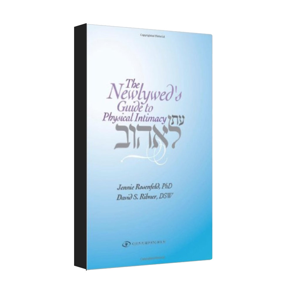 The Newlyweds Guide to Physical Intimacy - Dr. Jennie Rosenfeld & Rabbi Dr. David Ribner