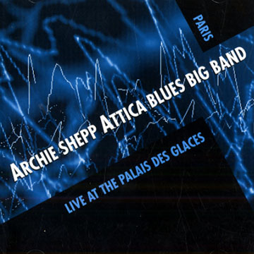 Archie Shepp Attica Blues Big Band - Live at the Palais des Glaces - Blue Marge 1001