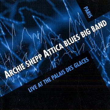 Archie Shepp Attica Blues Big Band - Live at the Palais des Glaces - Blue Marge 1001