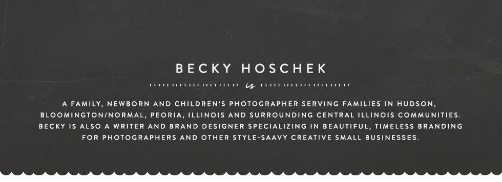 Becky hoschek is a family, newborn and children's photographer serving families in hudson, bloomington/normal, peoria, illinois, and surrounding central illinois communities. becky is also a blogger, writer and brand designer specializing in beautiful, timeless branding for photographers and other style-savvy creative small businesses.