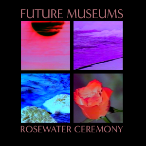 Future Museums - Rosewater Ceremony (HD044) Cover.png