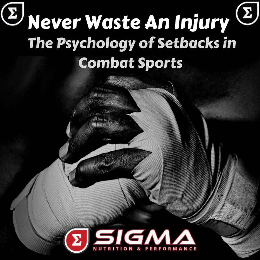 NEVER WASTE AN INJURY: THE PSYCHOLOGY OF SETBACKS IN COMBAT SPORTS